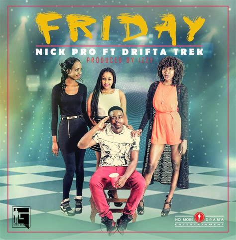 Nick Pro Ft Drifta Trek Friday Again Prod Izzy