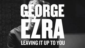 George Ezra - Leaving It Up To You - YouTube  You