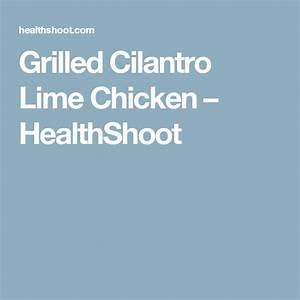 Grilled Cilantro Lime Chicken Healthshoot Cilantro