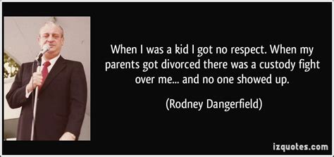 Rodney Dangerfield No Respect Quotes