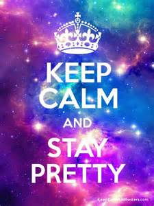 Keep Calm and Stay Pretty