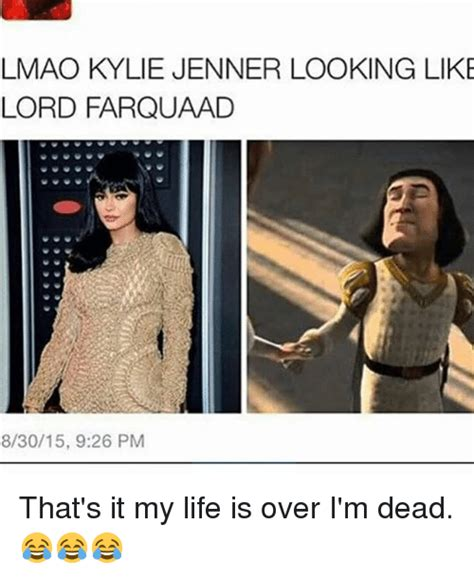 My Life Is Over Meme - lmao kylie jenner looking like lord farquaad 83015 926 pm