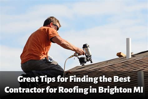 Finding The Best Roofing Contractor In Brighton Mi J And R Roofing Roof Repair Winston Salem Nc Red Inn Tempe Gaf Colors Financing Bad Credit Cost Per Square Foot Virginia Beach The Salt Lake