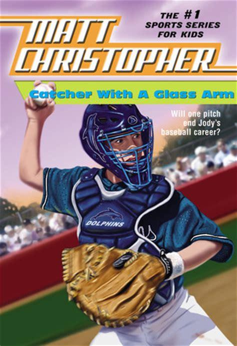 catcher   glass arm  matt christopher reviews