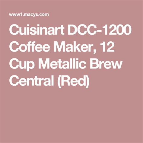 Do not place cloth or otherwise restrictairflow beneath coffeemaker. Cuisinart DCC-1200 Coffee Maker, 12 Cup Metallic Brew Central (Red) | Coffee maker, Brewing ...