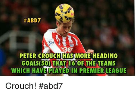 Peter Crouch Meme - abd7 36 peter crouch has more heading goals50 that 16 of the teams which have played in premier