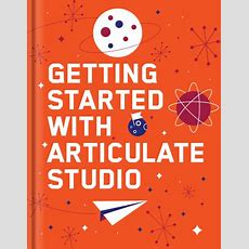 Getting Started With Articulate Studio  Elearning Heroes
