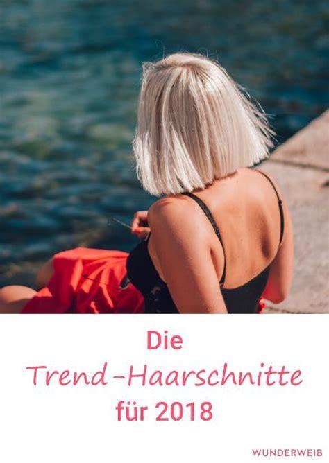 Frisuren 2018 Diese Haarschnitte sind Trend