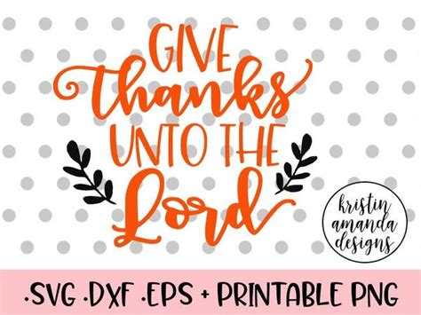 Download now to use this design in your personal projects. Give Thanks Unto the Lord Thanksgiving SVG DXF EPS PNG Cut ...
