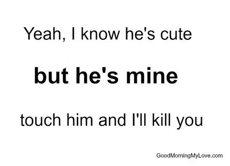 Quotes For Him Yeah I He S But He S Mine Touch Him And I Ll