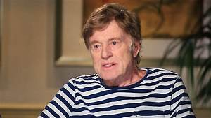 Robert Redford tells TODAY show why he won't watch his own ...