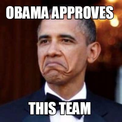 This Meme - meme creator obama approves this team meme generator at memecreator org