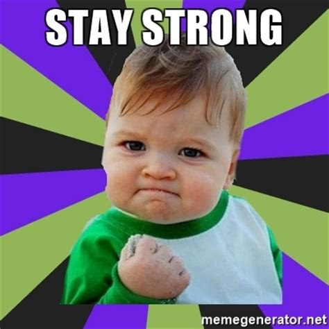Be Strong Meme - stay strong victory baby meme meme generator