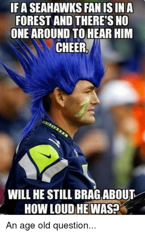 Seahawks Fan Meme - ifa seahawks fan isin a forest and there s no one around to hear him cheer will he still