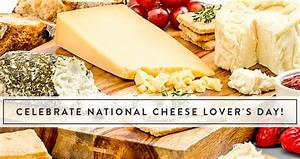 Celebrate National Cheese Lover's Day!