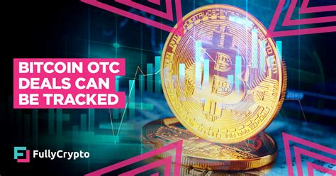 However, over the counter (otc) markets off an equally large — if not bigger — source of for the most part, otc trading has been reserved for people purchasing abnormally large amounts of bitcoin. Bitcoin OTC Deals Can be Tracked...Sort Of