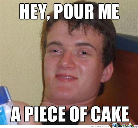 Cake Memes - a piece of cake by lg19438 meme center