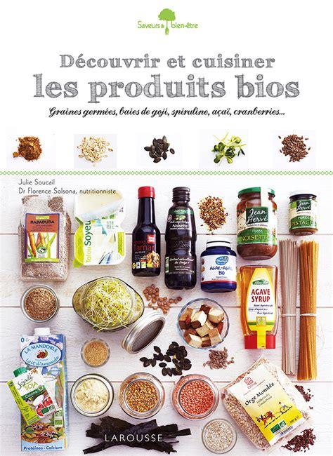 cuisiner bio découvrir et cuisiner les produits bio par larousse