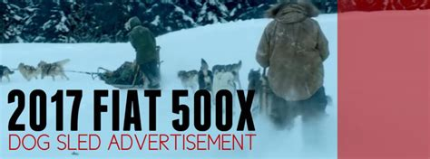 Fiat Car Commercial Song by Song From Fiat 500x Dogsled Commercial