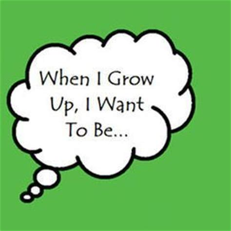 What Do You Want To Be When You Grow Up?  The Dream