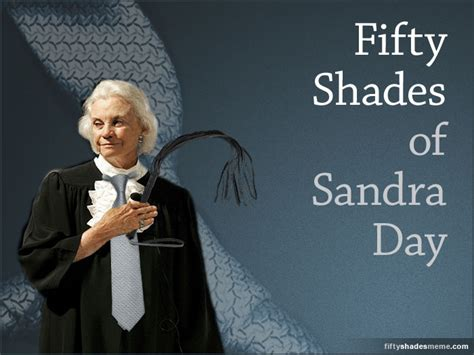 50 Shades Of Grey Meme - combine sandra day o connor with 50 shades of grey and you get the fifty shades of day meme