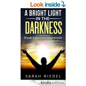 light to help with depression a bright light in the darkness break free from
