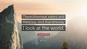 Chrissie Hynde ... World Eater Quotes