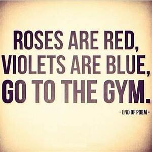 Rose Are Red Violets Are Blue Go To The Gym Funny