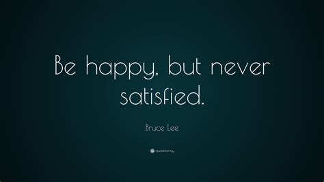 bruce lee quote  happy   satisfied
