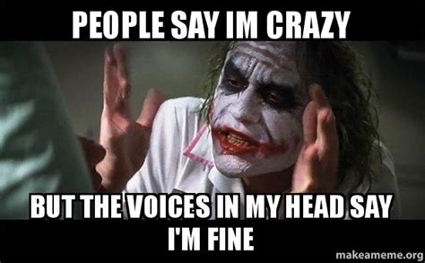 Memes About Crazy People - people say im crazy but the voices in my head say i m fine everyone loses their minds joker