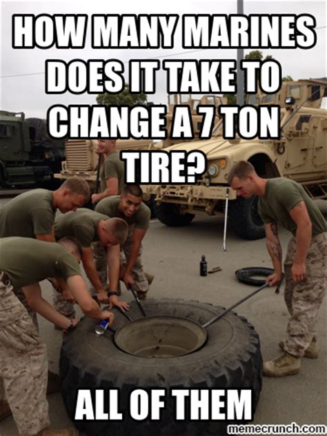 Ton Meme - how many marines does it take to change a 7 ton tire