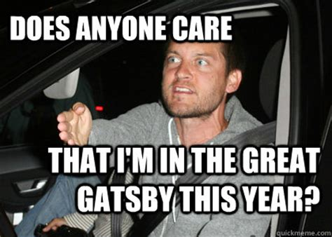 Great Gatsby Meme - does anyone care that i m in the great gatsby this year wtf spider man quickmeme