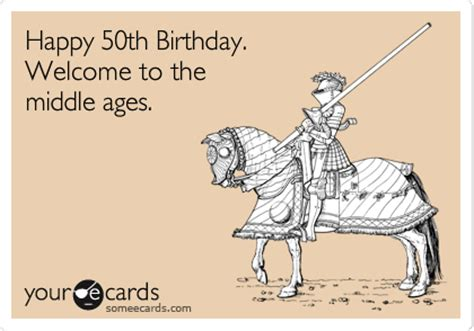 happy 50th birthday welcome to the middle ages birthday ecard