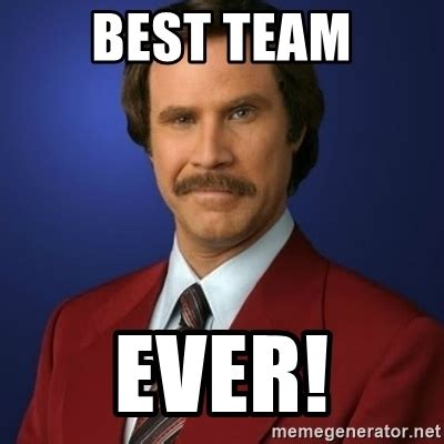 Best Ever Memes - best team ever anchorman birthday meme generator