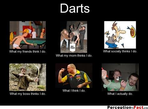 Darts... - What people think I do, what I really do ...