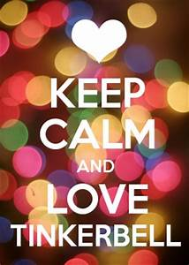KEEP CALM AND LOVE TINKERBELL | Keep calm and | Pinterest