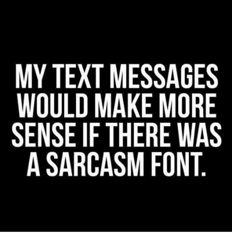 Memes In Text Form - 25 best memes about sarcasm font sarcasm font memes