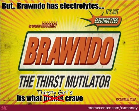 Idiocracy Memes - idiocracy what brawndo is really about by camandy meme center