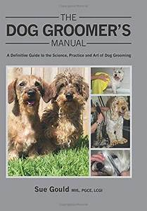 The Dog Groomer U0026 39 S Manual  A Definitive Guide To The