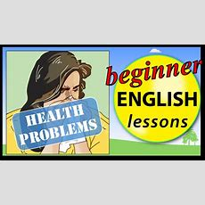 Health Problems In English  Learn English Lessons  Beginner Vocabulary Youtube