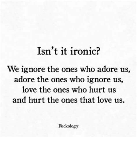 Isn't It Ironic? We Ignore The Ones Who Adore Us Adore The