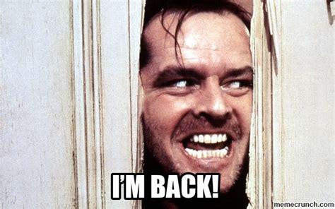 Im Back Meme - i m back