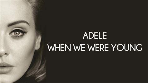 Adele When We Were Young Lyrics