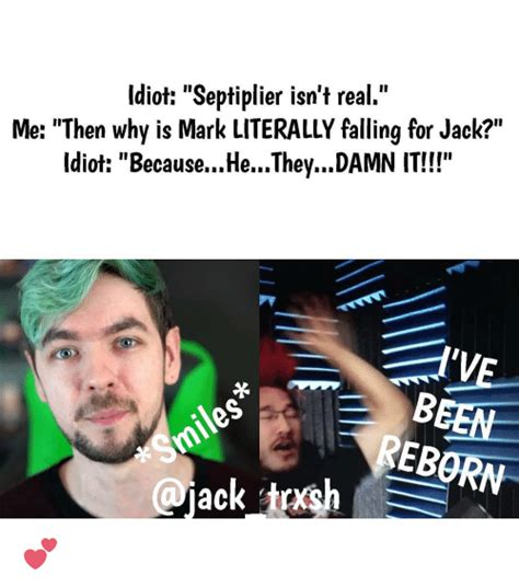 Septiplier Memes - idiot septiplier isn t real me then why is mark literally falling for jack idiot