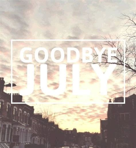 Goodbye July Pictures, Photos, and Images for Facebook