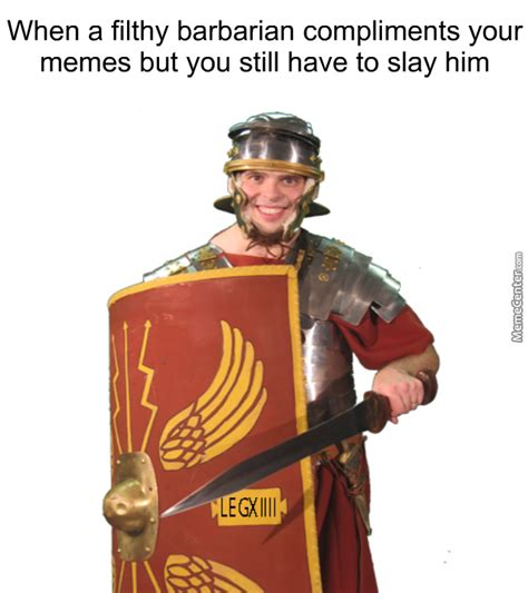Roman Memes - the power of rome will crush you like the little worm you are but thanks by jake the dawg