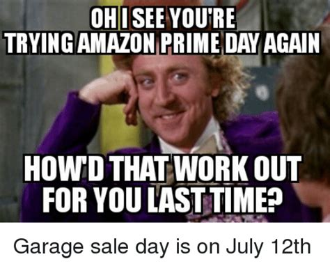 Amazon Memes - ohi you re trying amazon prime day again how that work out for you last timeo garage sale day is