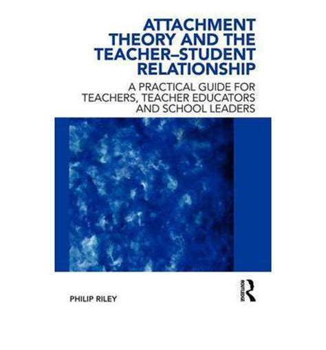Attachment Theory And The Teacherstudent Relationship