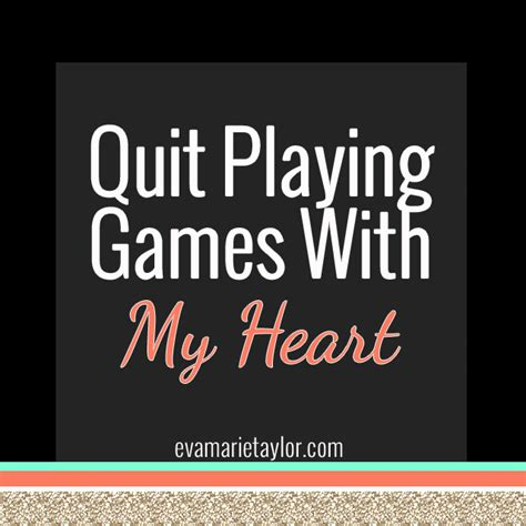 Quit Playing Games Quotes