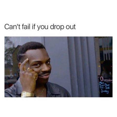 Can T Tell If Meme - can t fail if you drop out roll safe know your meme